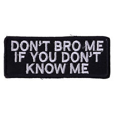 """DON""""T BRO ME IF YOU DONT KNOW ME  Embroidered Iron On Biker Vest Patch P96"""