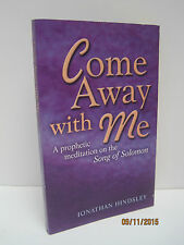 Come Away with Me: A Prophetic Meditation on the Song of Solomon by J. Hindsley