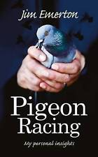 NEW Pigeon Racing: My Personal Insights by Jim Emerton