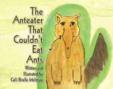 The Anteater That Couldn't Eat Ants by Calli Brielle McIntyre