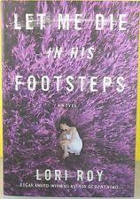 LET ME DIE IN HIS FOOTSTEPS   -Lori Roy-  HARDCOVER  ~ NEW