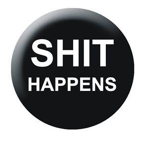 Sh*t Happens 25mm button badge funny slogan