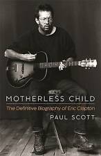 Motherless Child: The Definitive Biography of Eric Clapton by Paul Scott (Paperback, 2016)