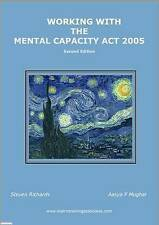 Working with the Mental Capacity Act 2005 by Richards, Steven, Mughal, Aasya F.