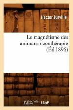 Le Magnetisme Des Animaux: Zootherapie (Ed.1896) (Paperback or Softback)
