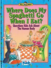 Where Does My Spaghetti Go When I Eat?: Questions Kids Ask about the Human Body