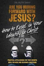 Are You Moving Forward with Jesus? How to Excel in Your Identity in Christ :...