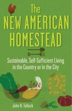 The New American Homestead : Sustainable, Self-Sufficient Living in the...