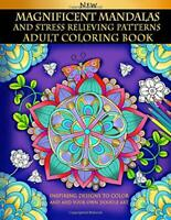 Magnificent Mandalas And Stress Relieving Patterns : Adult Coloring Book