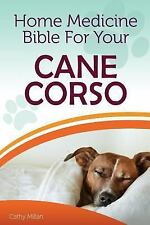 Home Medicine Bible for Your Cane Corso : The Alternative Health Guide to.