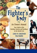 The Fighter's Body: An Owner's Manual: Your Guide to Diet, Nutrition, Exercise a