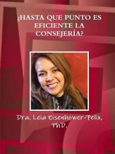 Hasta Que Punto Es Eficiente la Consejeria? by Leia Eisenhower Felix (2016,...