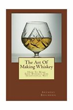 The Art Of Making Whiskey: How To Make Fine Whiskey The Traditi... Free Shipping