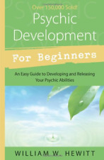 Psychic Development for Beginners: An Easy Guide to Releasing and Developing For