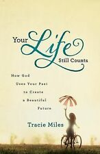Your Life Still Counts : How God Uses Your Past to Create a Beautiful Future...