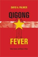 Qigong Fever: Body, Science, and Utopia in China: By David A Palmer