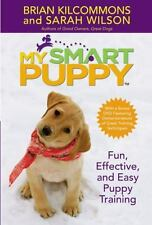My Smart Puppy : Fun, Effective, and Easy Puppy Training by Brian Kilcommons...