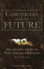 Chronicles from the Future: The Amazing Story of Paul Amadeus Dienach (Paperback