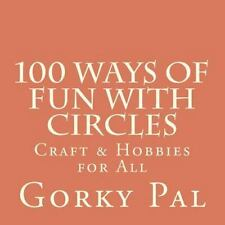 100 Ways of Fun with Circles : Crafts and Hobbies / Crafts for Children by...