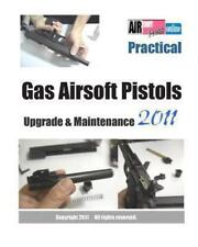 Practical Gas Airsoft Pistols Upgrade and Maintenance 2011 by Airsoftpress...