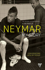 Neymar Jr - My Story - Official Autobiography - Conversations with my Father