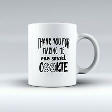 Thank You For Making Me One Smart Cookie - Teacher Mug Gift - Novelty Mug/Cup
