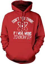 Don't You Think If I Were Wrong I'd Know It Atom Right All Am Hoodie Sweatshirt