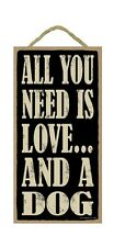 "ALL YOU NEED IS LOVE... AND A DOG Primitive Wood Hanging Sign 5"" x 10"""