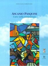 Ascanio Pasquini l'arte nella trasparenza Editrice Le Balze Siena 2002