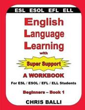 English Language Learning with Super Support: Beginners - Book 1: A WORKBOO...