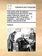 The Works of M. de Voltaire. Translated from the French. with Notes, Historical,