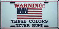 WARNING These Colors Never Run!! - Metal Novelty License Plate Sign