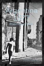 Argentina 1977 : Poemas y Fotos by Claudio Serra Brun (2013, Paperback)