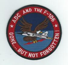 """ADC AND THE F-106 """"GONE...BUT NOT FORGOTTEN!"""" patch"""