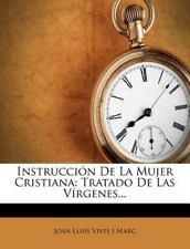 Instruccion De La Mujer Cristiana: Tratado De Las Virgenes... (Spanish Edition)