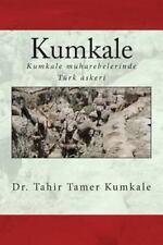 Kumkale : Kumkale Muharebeleri'nde Türk Askeri by Tahir Kumkale (2013,...