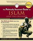 The Politically Incorrect Guide to Islam (And the Crusades) by Robert Spencer...