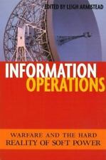 Information Operations: Warfare and the Hard Reality of Soft Power-ExLibrary