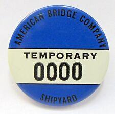 WWII 1940's AMERICAN BRIDGE Co. SHIPYARD employee badge pinback Home Front +