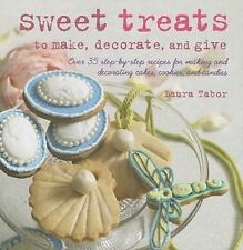 Sweet Treats to Make, Decorate, and Give: Over 35 Step-by-step Recipes for Makin