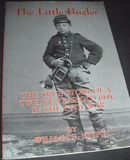 The Little Bugler : The True Story of a Twelve-Year-Old Boy in the Civil War by