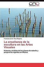 La enseñanza de la escultura en las Artes Visuales: Historia y análisis de los p