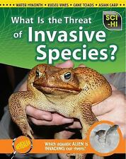 What Is the Threat of Invasive Species? (Sci-Hi: Science Issues)
