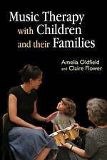Music Therapy with Children and Their Families by Amelia Oldfield, Claire Flower