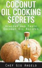 Coconut Oil Cooking Secrets : Healthy and Tasty Coconut Oil Recipes by Gio...