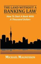 The Land Without a Banking Law: How to Start a Bank with a Thousand Dollars (Pap