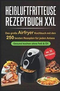 Heißluftfritteuse Rezeptbuch XXL Das große Airfryer Kochbuch 250 Rezepte - 2021