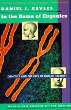 In the Name of Eugenics: Genetics and the Uses of Human Heredity by Kevles, Dan
