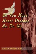 So You Have Heart Disease, So Do We by Linda J. Phillips (2000, Paperback)
