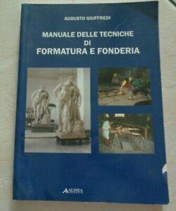 MANUALE DELLE TECNICHE DI FORMATURA E FONDERIA DI AUGUSTO GIUFFREDI ALINEA 2006